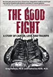 The Good Fight: A Story of Cancer, Love and Triumph