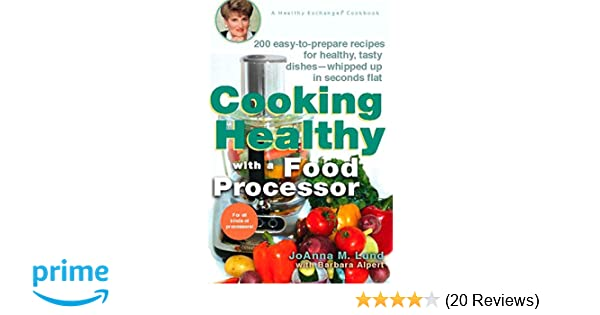 Cooking healthy with a food processor a healthy exchanges cookbook cooking healthy with a food processor a healthy exchanges cookbook healthy exchanges cookbooks joanna m lund barbara alpert 9780399532818 forumfinder Choice Image
