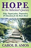 H.O.P.E for the Alzheimer's Journey: Help, Organization, Preparation, and Education for the Road Ahead