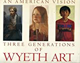 img - for An American Vision: Three Generations of Wyeth Art : N.C. Wyeth, Andrew Wyeth, James Wyeth book / textbook / text book
