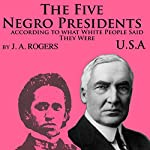 The Five Negro Presidents: According to What White People Said They Were | J. A. Rogers