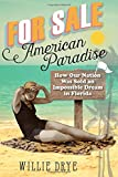 img - for For Sale  American Paradise: How Our Nation Was Sold an Impossible Dream in Florida book / textbook / text book
