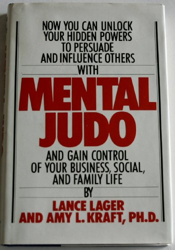 Now You Can Unlock Your Hidden Powers to Persuade and Influence Others with Mental Judo and Gain Control of Your Busines