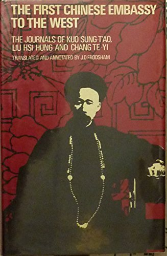 The First Chinese Embassy to the West: Journals of Kuo Sung-tao, Liu Hsi-hung and Chang Te-yi
