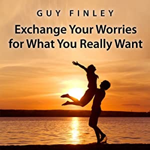Exchange Your Worries for What You Really Want Audiobook