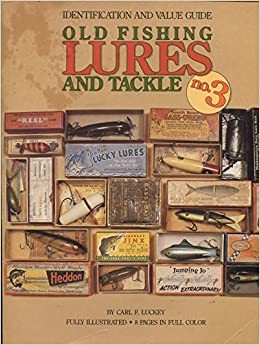 Book Old Fishing Lures and Tackle, Identification and Value Guide (Old Fishing Lures & Tackle) by Carl F. Luckey (1990-10-02)
