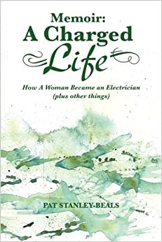 Book Memoir: A Charged Life: How A Woman Became an Electrician (plus other things) by Stanley-Beals, Pat (2013)