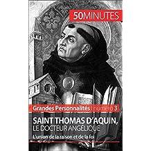 Saint Thomas d'Aquin, le docteur angélique: L'union de la raison et de la foi (Grandes Personnalités t. 3) (French Edition)
