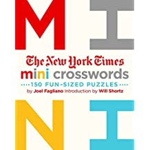 The New York Times Mini Crosswords, Volume 1: 150 Easy Fun-Sized Puzzles
