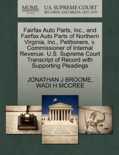 Fairfax Auto Parts, Inc., and Fairfax Auto Parts of Northern Virginia, Inc., Petitioners, v. Commissioner of Internal Revenue. U.S. Supreme Court Transcript of Record with Supporting Pleadings (Virginia Parts Auto)