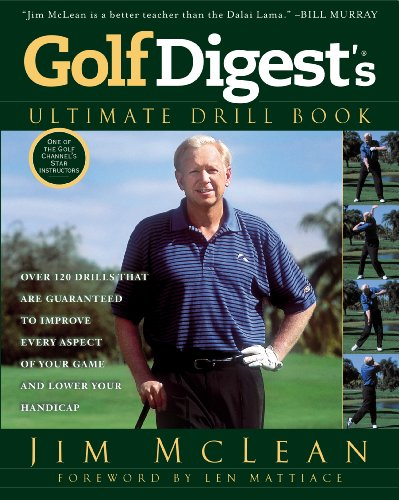 Golf Digest's Ultimate Drill Book: Over 120 Drills that Are Guaranteed to Improve Every Aspect of Your Game and Low - Golf Digest Magazine