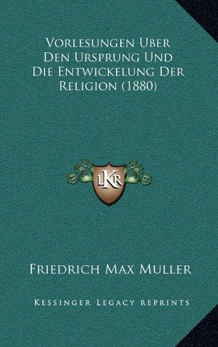 Read Online Vorlesungen Uber Den Ursprung Und Die Entwickelung Der Religion (1880) (German Edition) pdf