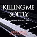 Killing Me Softly: Gideon Lowry Key West Mysteries, Book 1 Audiobook by John Leslie Narrated by David A. Wood