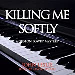 Killing Me Softly: Gideon Lowry Key West Mysteries, Book 1 | John Leslie