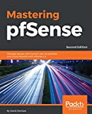 Mastering pfSense,: Manage, secure, and monitor