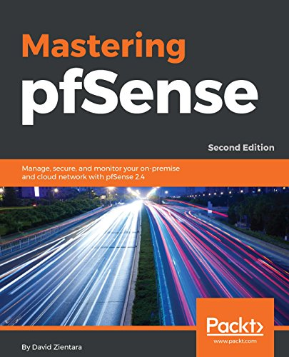 Mastering pfSense,: Manage, secure, and monitor your on-premise and cloud network with pfSense 2.4, 2nd Edition