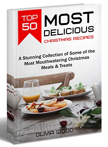 TOP 50 Most Delicious Christmas Recipes: A Stunning Collection of Some of the Most Mouthwatering Christmas Meals & Treats (christmas books 2018, christmas recipes for parties, christmas recipes)]()