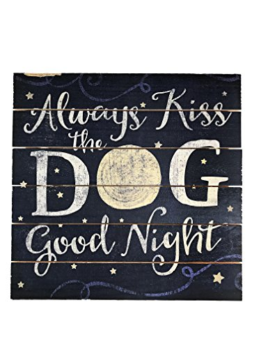 """Always Kiss The Dog Good Night"" Handcrafted Reclaimed Wood Sign: 12"