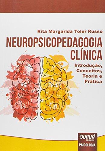 Neuropsicopedagogia Clínica. Introdução, Conceitos, Teoria e Prática
