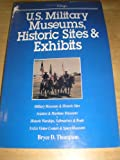 U. S. Military Museums, Historic Sites and Exhibits, Bryce D. Thompson, 0914862340
