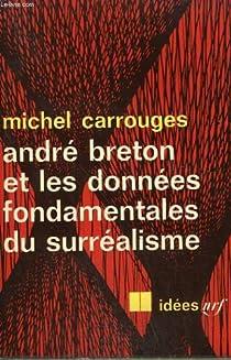Andre breton et les donnees fondamentales du surréalisme par Carrouges