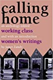 img - for Calling Home: Working-Class Women's Writings book / textbook / text book