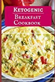 Ketogenic Breakfast Cookbook: Delicious Ketogenic Breakfast Recipes For Burning Fat (Low Carb High Fat Cookbook)