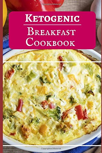 Ketogenic Breakfast Cookbook: Delicious Ketogenic Breakfast Recipes For Burning Fat (Low Carb High Fat Cookbook) by Jen Walker