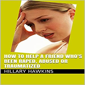 How to Help a Friend Who's Been Raped, Abused or Traumatized Audiobook