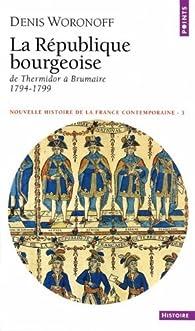 La République bourgeoise de Thermidor à Brumaire, 1794-1799 par Denis Woronoff