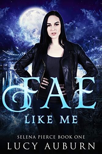 Fae Like Me (Selena Pierce Book 1)
