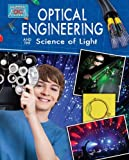 Optical Engineering and the Science of Light, Anne Rooney, 0778712281