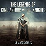 The Legends of King Arthur and His Knights | Sir James Knowles