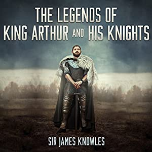 The Legends of King Arthur and His Knights Audiobook