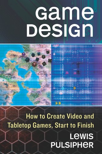 Game Design: How to Create Video and Tabletop Games, Start to Finish (Computer Game Design)