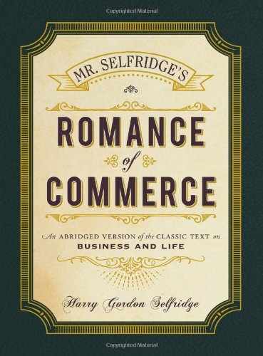 Download Mr. Selfridge's Romance of Commerce: An Abridged Version of the Classic Text on Business and Life PDF