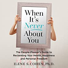 When It's Never About You Audiobook by Ilene S. Cohen Ph.D. Narrated by Reba Thomas