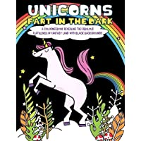 Unicorns Fart In the Dark: A Coloring Book Revealing the Fabulous Flatulence of Fantasy Land with Black Backgrounds