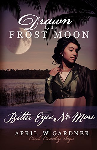 Drawn by the Frost Moon: Bitter Eyes No More (Creek Country Saga Book 4) by [Gardner, April W]