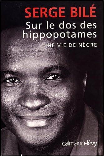 Livres gratuits en ligne Sur le dos des hippopotames : Une vie de nègre pdf epub