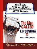 The Man Called T. B Joshua: This Book Tells us