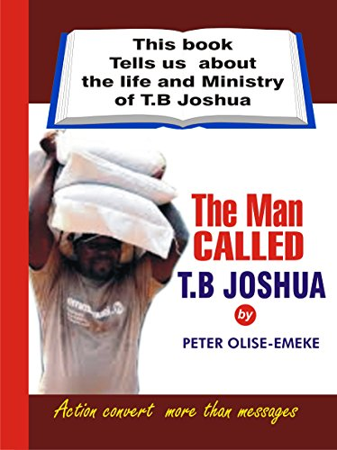 the-man-called-t-b-joshua-this-book-tells-us-about-the-life-and-ministry-of-t-b-joshua