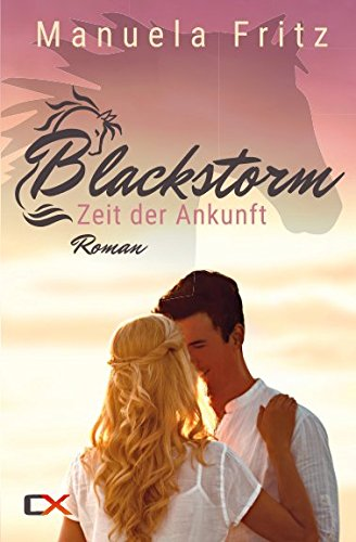 Blackstorm - Zeit der Ankunft: Sinnlich dramatischer Liebesroman