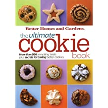 The Ultimate Cookie Book: More Than 500 Tempting Treats Plus Secrets for Baking Better Cookies (Better Homes and Gardens Ultimate Book 27)