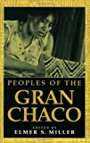 Peoples of the Gran Chaco, Elmer S. Miller, 0897898028
