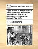 Notæ Breves in Dissertationem Nuper Editam de Medicorum Apud Veteres Romanos Degentium Conditione, and C Auctore P W M D, Joseph Letherland, 1140765442