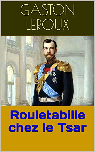 Amazon Com Rouletabille Chez Le Tsar French Edition Ebook