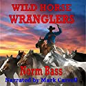 Wild Horse Wranglers Audiobook by Norm Bass Narrated by Mark Carrell