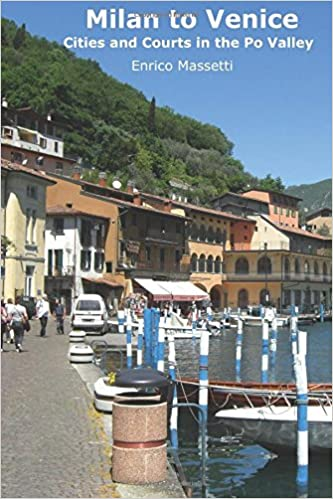 Milan to Venice: Cities and Courts In the Po Valley (Weeklong car trips in Italy) (Volume 17) downlo