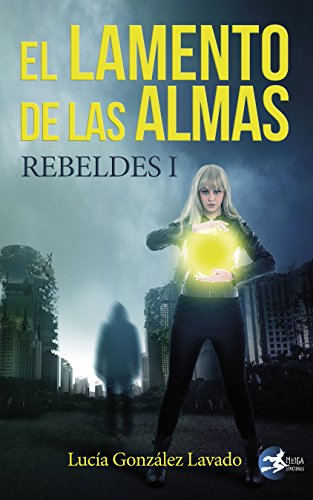El lamento de las almas: Rebeldes 1 (Spanish Edition) by [González Lavado